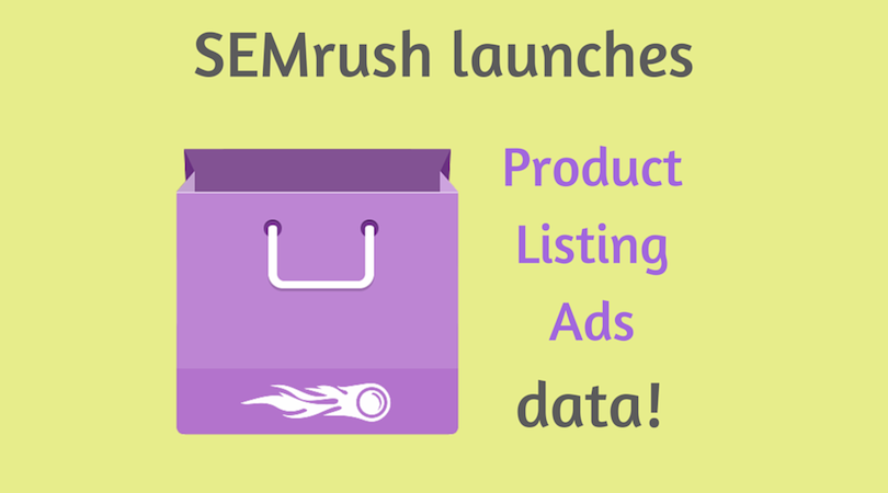 SEMrush: SEMrush Launches Product Listing Ads (PLA) data! image 1