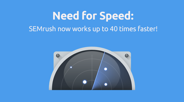 SEMrush: Need for speed: SEMrush is now working up to 40 times faster! image 1