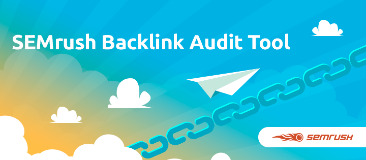 SEMrush: The Backlink Audit Tool Made Easy: Yet Another New SEMrush Tool image 1