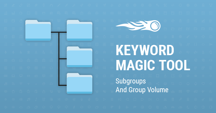 SEMrush: Keyword Magic Tool: Subgroups and Group Volume image 1
